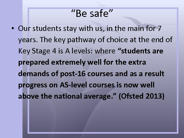 """""""Be safe"""" • Our students stay with us, in the main for 7 years."""