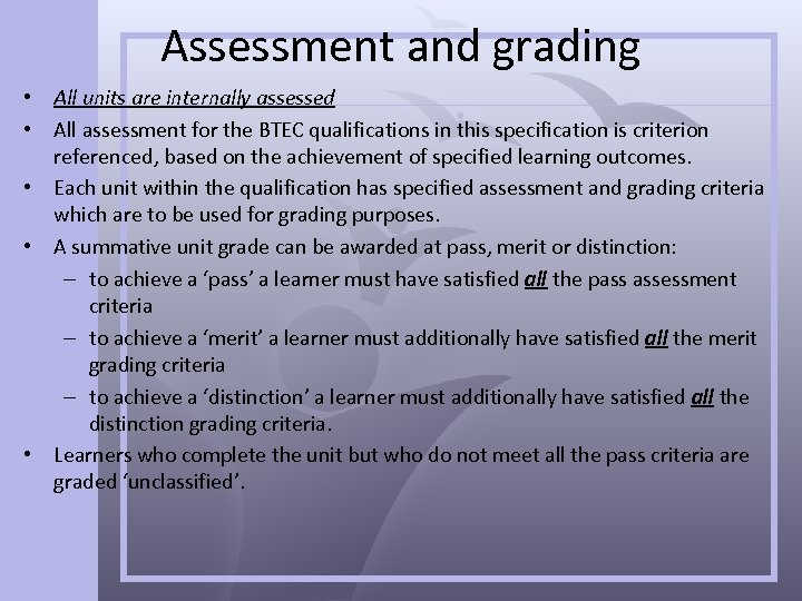 Assessment and grading • All units are internally assessed • All assessment for the