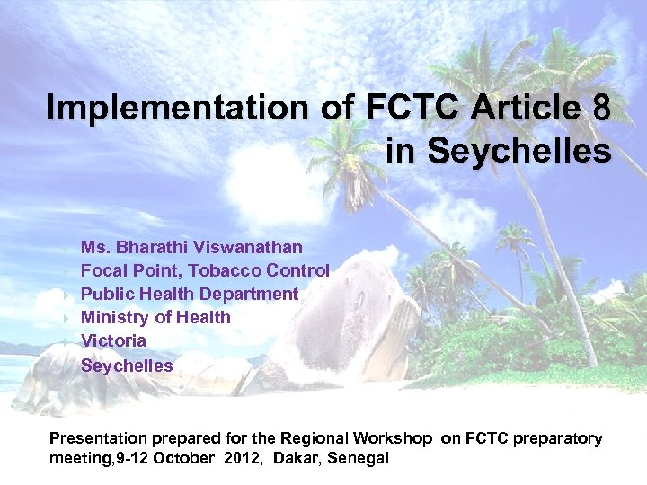 Implementation of FCTC Article 8 in Seychelles Ms. Bharathi Viswanathan Focal Point, Tobacco Control
