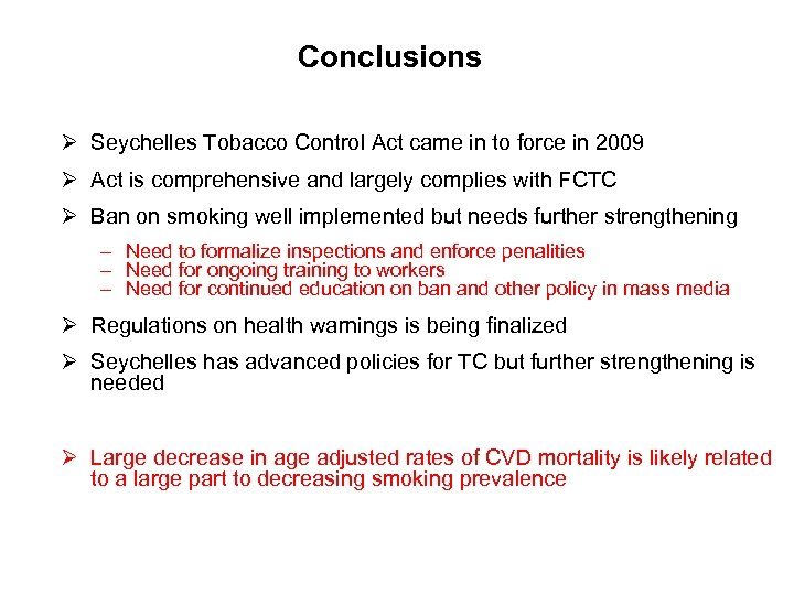 Conclusions Ø Seychelles Tobacco Control Act came in to force in 2009 Ø Act