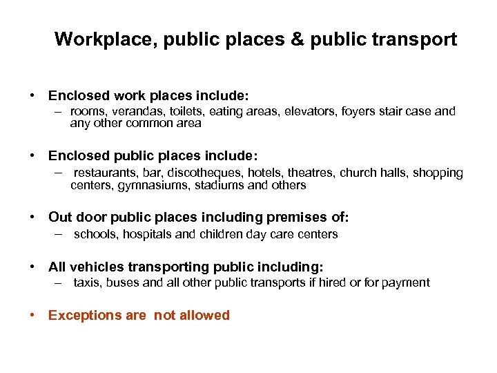 Workplace, public places & public transport • Enclosed work places include: – rooms, verandas,