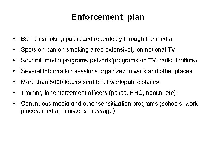 Enforcement plan • Ban on smoking publicized repeatedly through the media • Spots on