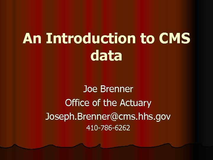 An Introduction to CMS data Joe Brenner Office of the Actuary Joseph. Brenner@cms. hhs.