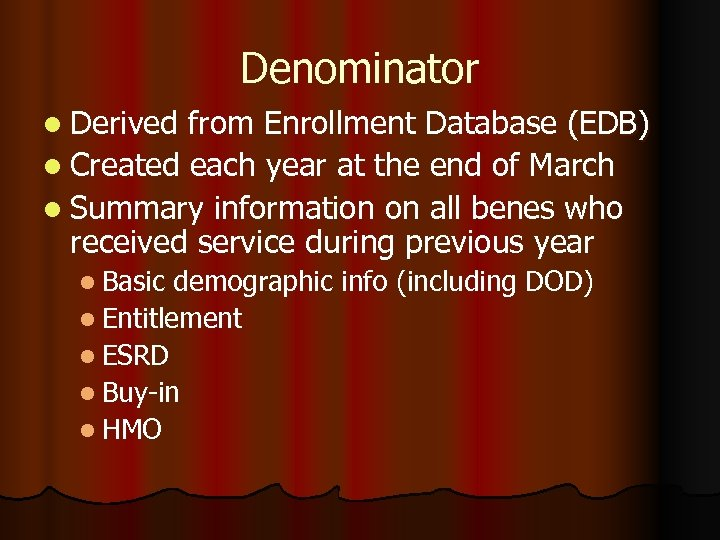 Denominator l Derived from Enrollment Database (EDB) l Created each year at the end