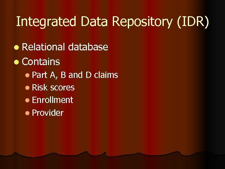 Integrated Data Repository (IDR) l Relational database l Contains l Part A, B and