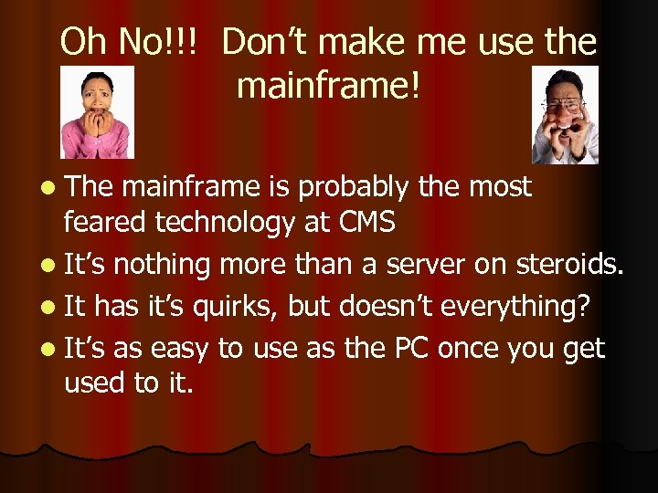 Oh No!!! Don't make me use the mainframe! l The mainframe is probably the