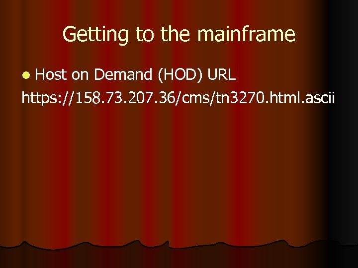 Getting to the mainframe l Host on Demand (HOD) URL https: //158. 73. 207.