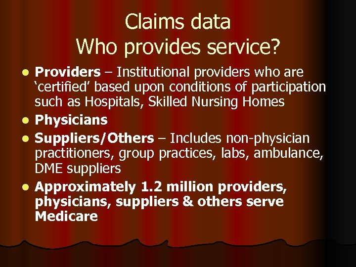 Claims data Who provides service? Providers – Institutional providers who are 'certified' based upon