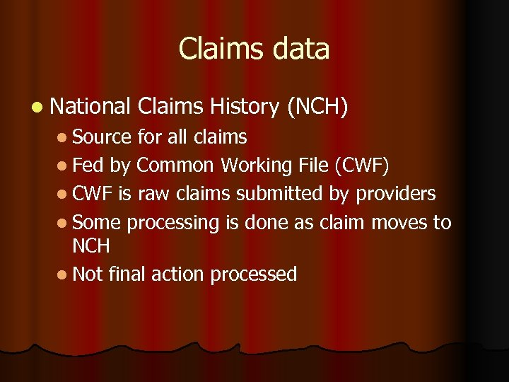 Claims data l National l Source Claims History (NCH) for all claims l Fed