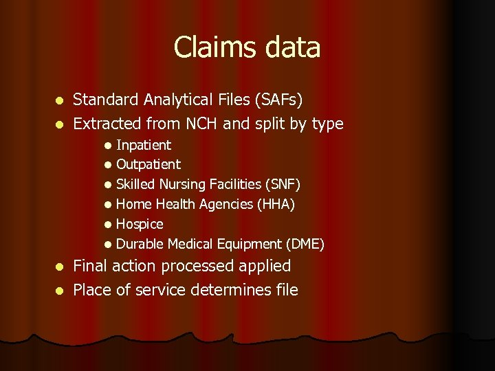 Claims data Standard Analytical Files (SAFs) l Extracted from NCH and split by type