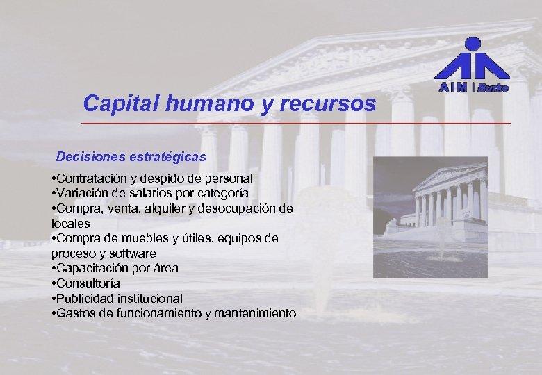 Capital humano y recursos Decisiones estratégicas • Contratación y despido de personal • Variación