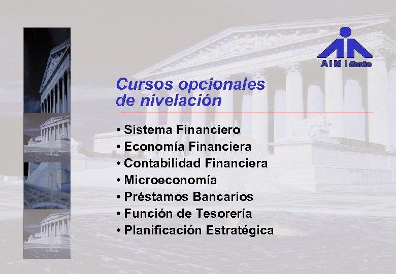 Cursos opcionales de nivelación • Sistema Financiero • Economía Financiera • Contabilidad Financiera •