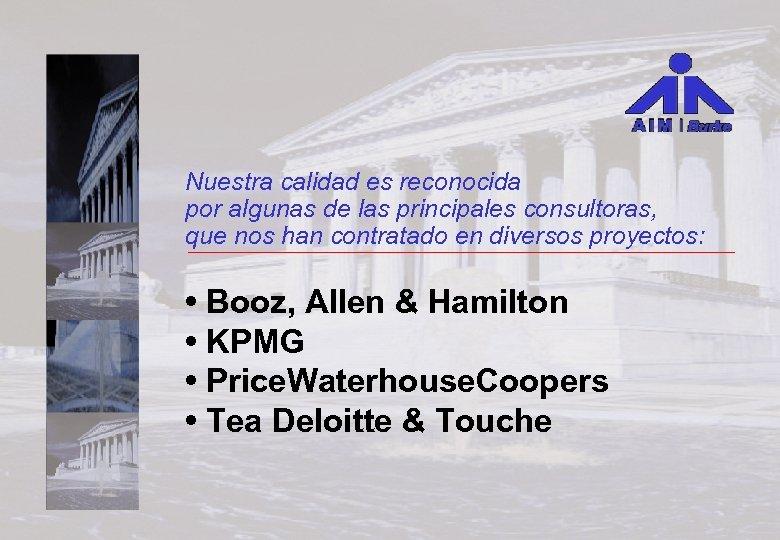 Nuestra calidad es reconocida por algunas de las principales consultoras, que nos han contratado