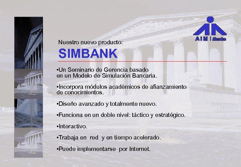 Nuestro nuevo producto: SIMBANK • Un Seminario de Gerencia basado en un Modelo de