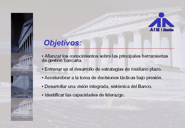 Objetivos: • Afianzar los conocimientos sobre las principales herramientas de gestión bancaria. • Entrenar