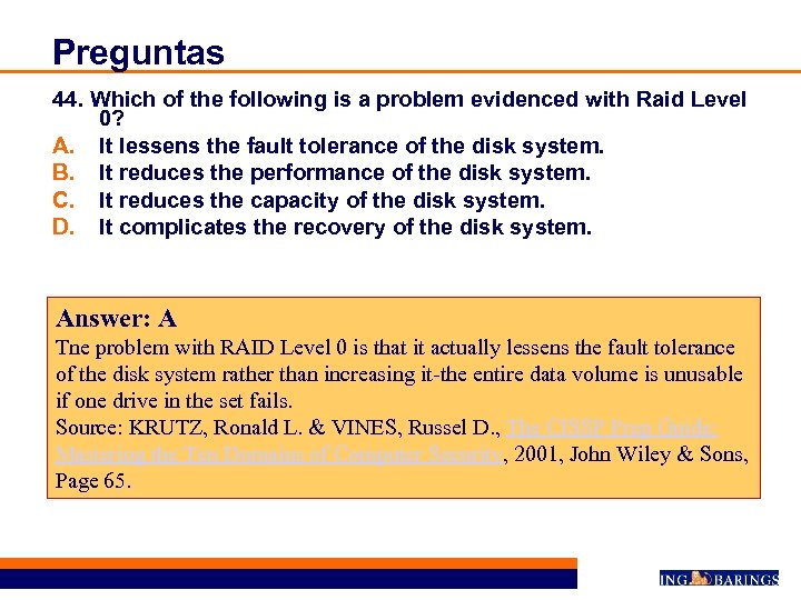Preguntas 44. Which of the following is a problem evidenced with Raid Level 0?