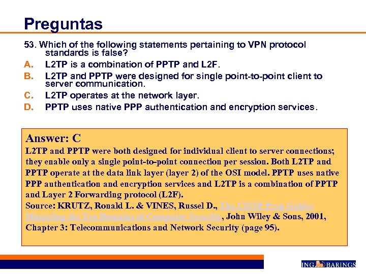 Preguntas 53. Which of the following statements pertaining to VPN protocol standards is false?