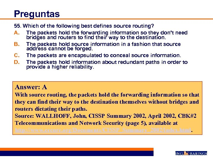 Preguntas 55. Which of the following best defines source routing? A. The packets hold