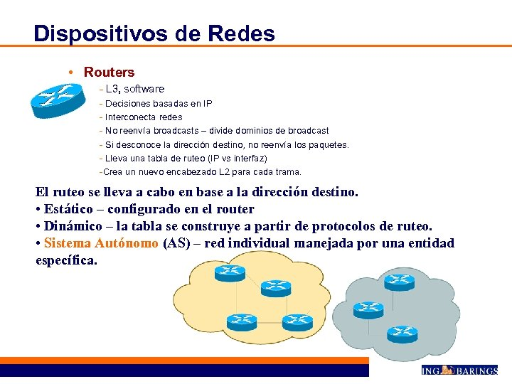 Dispositivos de Redes • Routers - L 3, software - Decisiones basadas en IP