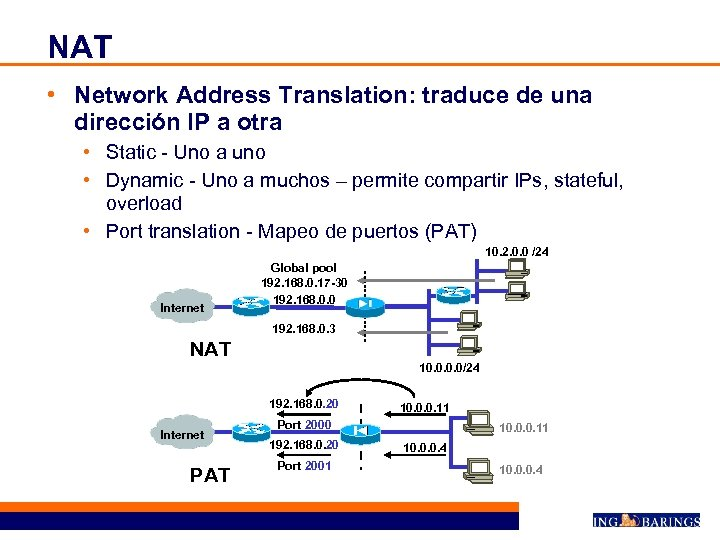 NAT • Network Address Translation: traduce de una dirección IP a otra • Static