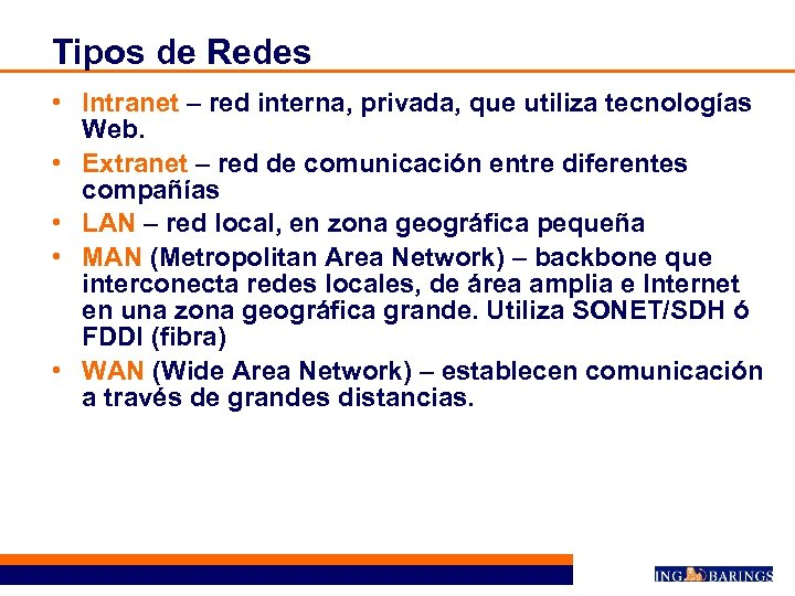 Tipos de Redes • Intranet – red interna, privada, que utiliza tecnologías Web. •
