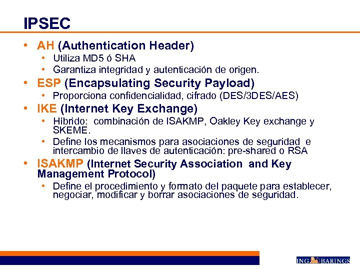 IPSEC • AH (Authentication Header) • Utiliza MD 5 ó SHA • Garantiza integridad