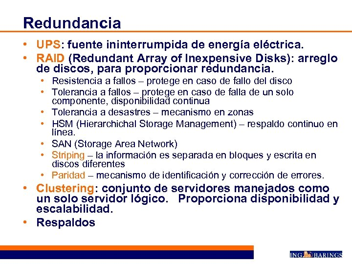 Redundancia • UPS: fuente ininterrumpida de energía eléctrica. • RAID (Redundant Array of Inexpensive