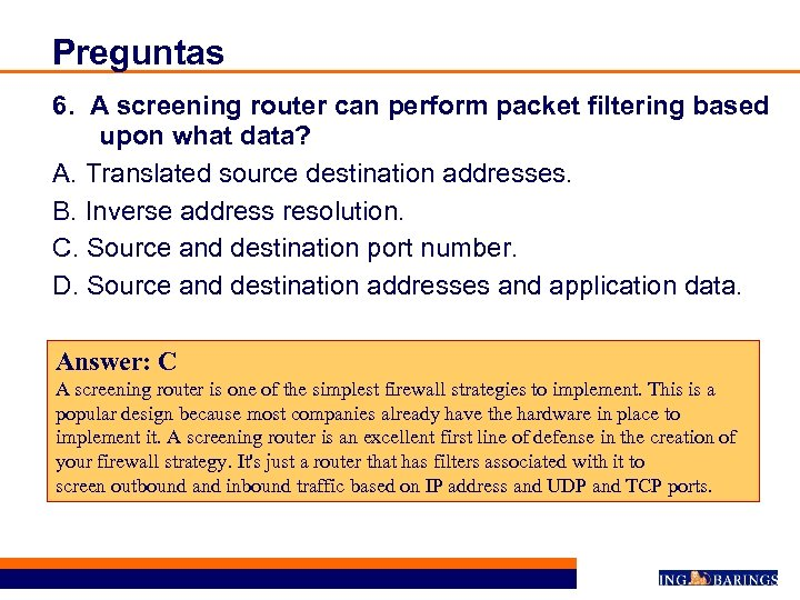 Preguntas 6. A screening router can perform packet filtering based upon what data? A.