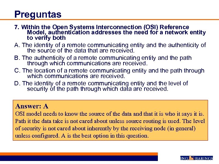 Preguntas 7. Within the Open Systems Interconnection (OSI) Reference Model, authentication addresses the need