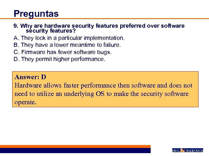 Preguntas 9. Why are hardware security features preferred over software security features? A. They