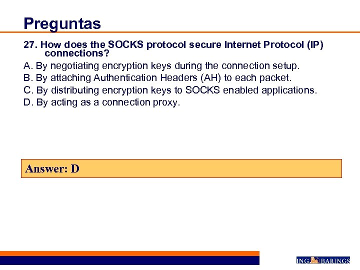 Preguntas 27. How does the SOCKS protocol secure Internet Protocol (IP) connections? A. By
