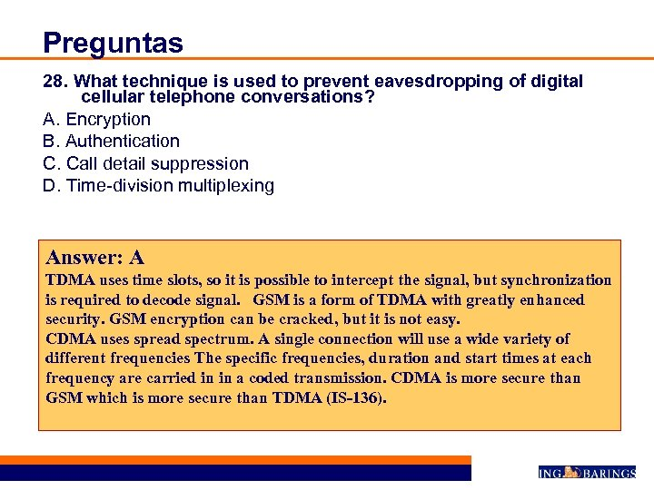 Preguntas 28. What technique is used to prevent eavesdropping of digital cellular telephone conversations?
