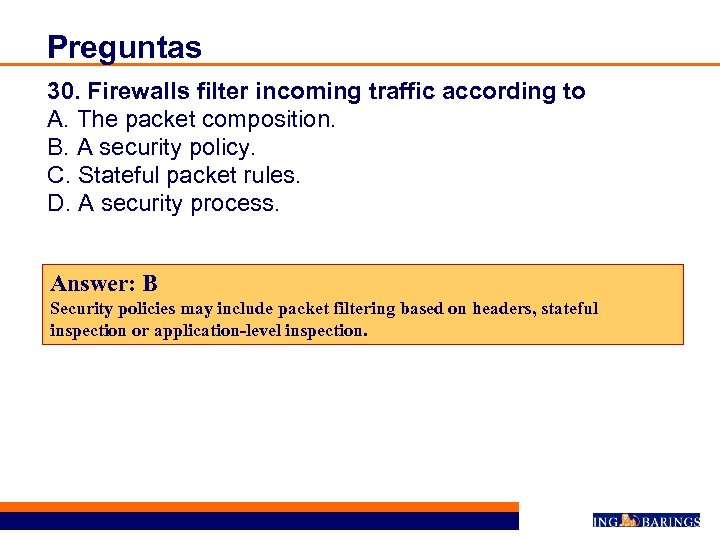 Preguntas 30. Firewalls filter incoming traffic according to A. The packet composition. B. A