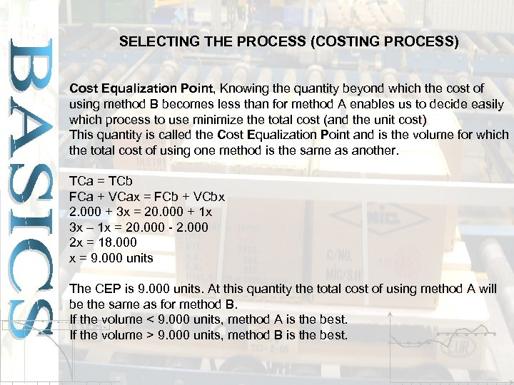 SELECTING THE PROCESS (COSTING PROCESS) Cost Equalization Point, Knowing the quantity beyond which the