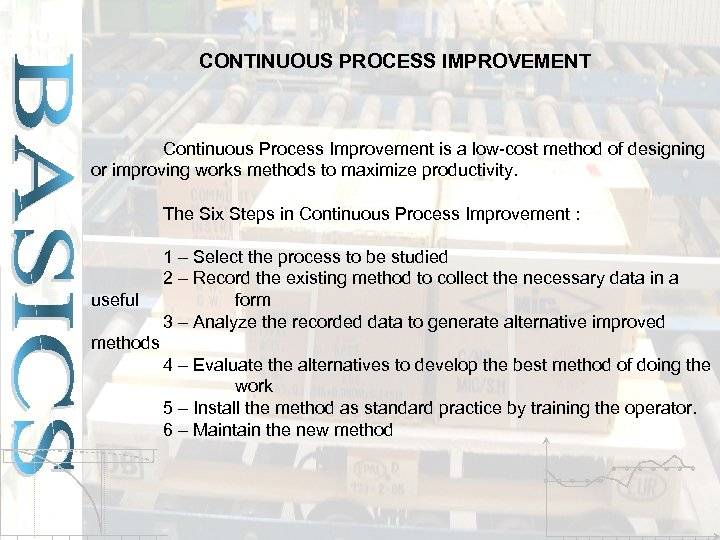 CONTINUOUS PROCESS IMPROVEMENT Continuous Process Improvement is a low-cost method of designing or improving
