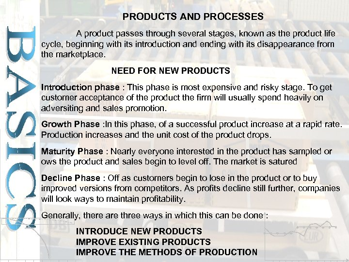 PRODUCTS AND PROCESSES A product passes through several stages, known as the product life