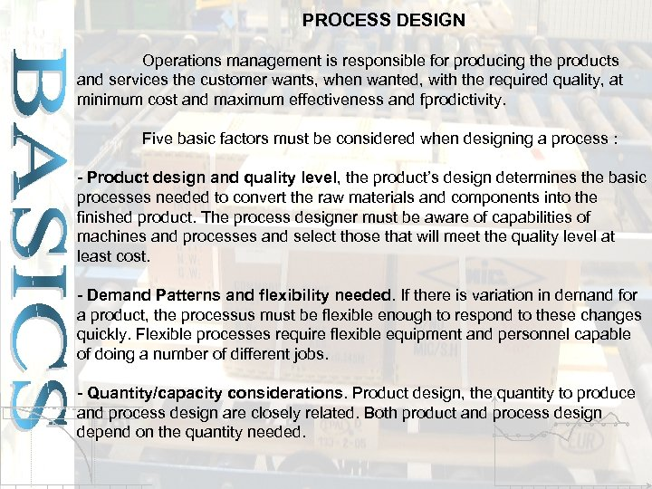 PROCESS DESIGN Operations management is responsible for producing the products and services the customer