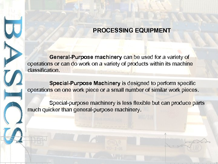 PROCESSING EQUIPMENT General-Purpose machinery can be used for a variety of operations or can
