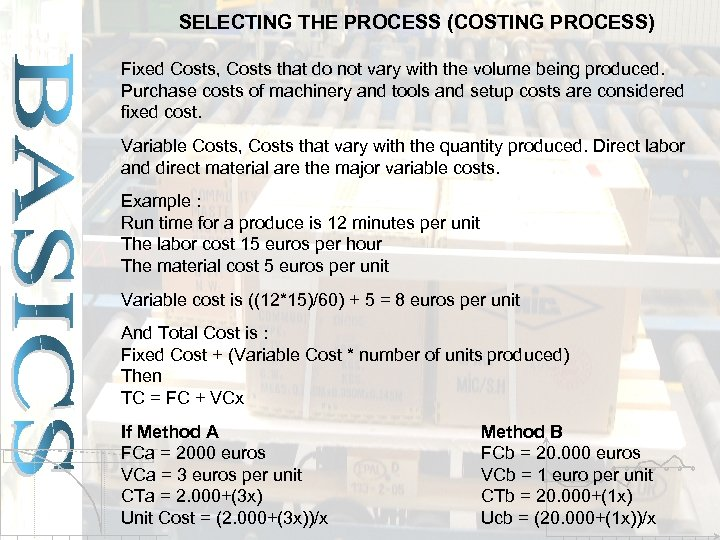 SELECTING THE PROCESS (COSTING PROCESS) Fixed Costs, Costs that do not vary with the