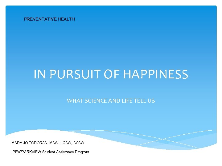 PREVENTATIVE HEALTH IN PURSUIT OF HAPPINESS WHAT SCIENCE AND LIFE TELL US MARY JO
