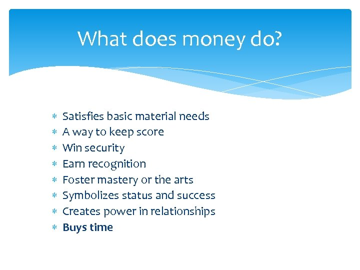 What does money do? Satisfies basic material needs A way to keep score Win