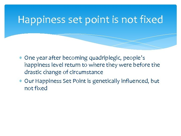 Happiness set point is not fixed One year after becoming quadriplegic, people's happiness level