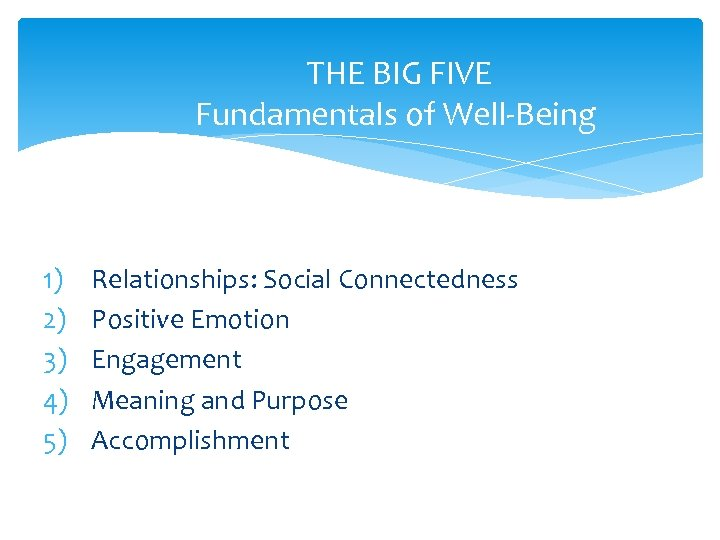 THE BIG FIVE Fundamentals of Well-Being 1) 2) 3) 4) 5) Relationships: Social Connectedness