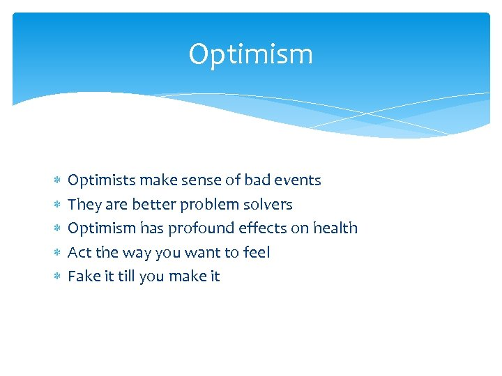 Optimism Optimists make sense of bad events They are better problem solvers Optimism has