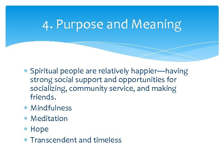 4. Purpose and Meaning Spiritual people are relatively happier—having strong social support and opportunities