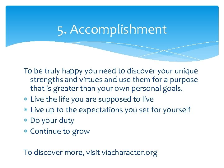 5. Accomplishment To be truly happy you need to discover your unique strengths and