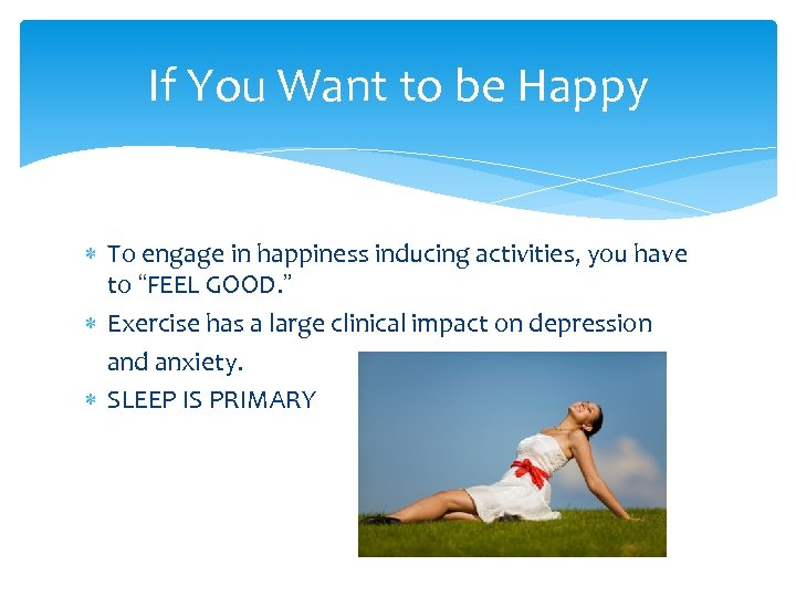 If You Want to be Happy To engage in happiness inducing activities, you have