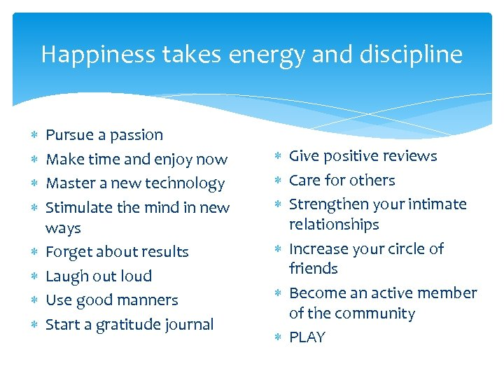 Happiness takes energy and discipline Pursue a passion Make time and enjoy now Master