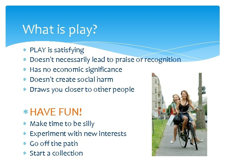 What is play? PLAY is satisfying Doesn't necessarily lead to praise or recognition Has