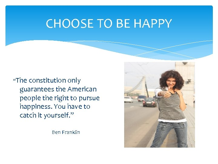 """CHOOSE TO BE HAPPY """"The constitution only guarantees the American people the right to"""